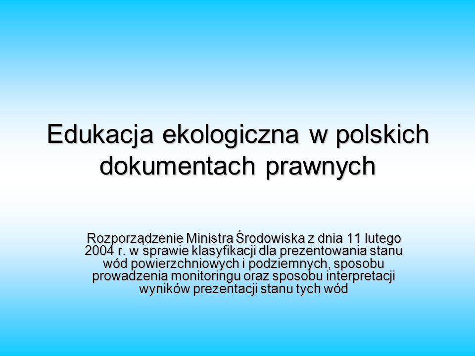 Edukacja ekologiczna w polskich dokumentach prawnych Rozporządzenie Ministra Środowiska z dnia 11 lutego 2004 r. w sprawie klasyfikacji dla prezentowa