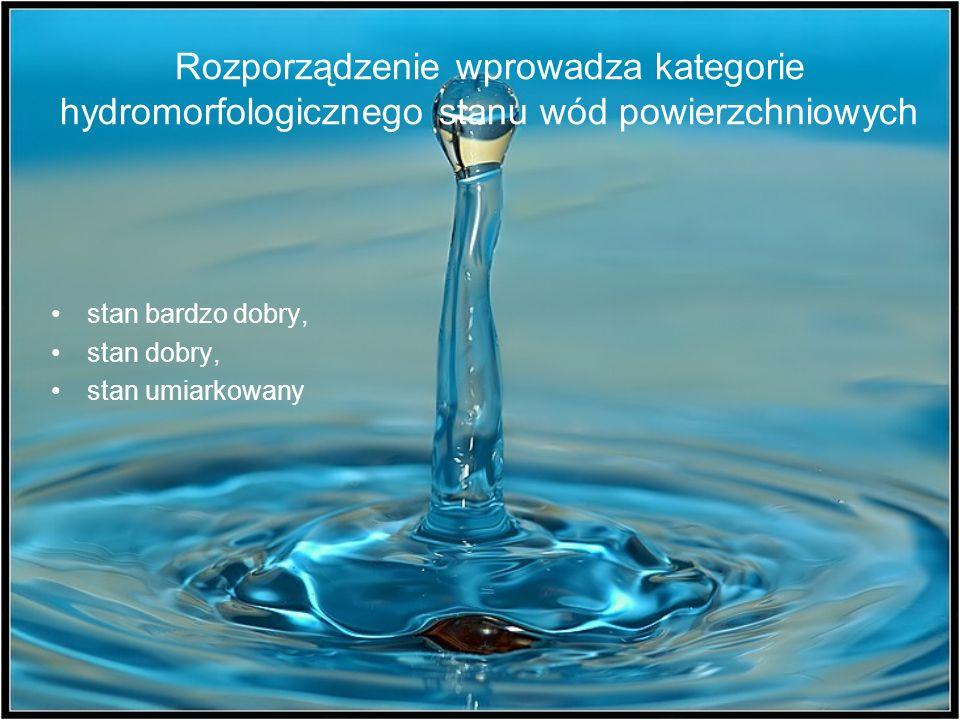 Rozporządzenie wprowadza kategorie hydromorfologicznego stanu wód powierzchniowych stan bardzo dobry, stan dobry, stan umiarkowany