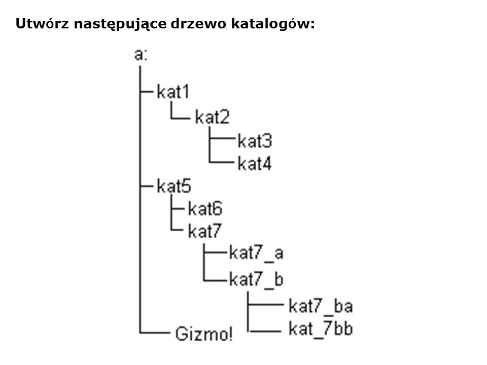 Utw ó rz następujące drzewo katalog ó w: