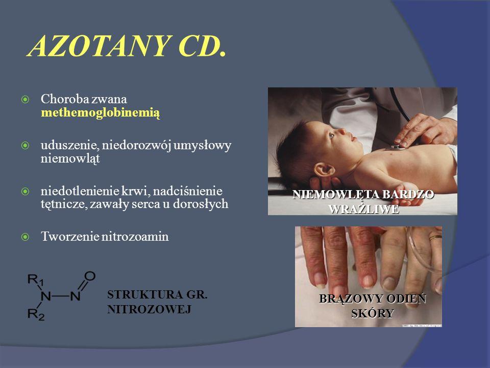 AZOTANY CD. Choroba zwana methemoglobinemią uduszenie, niedorozwój umysłowy niemowląt niedotlenienie krwi, nadciśnienie tętnicze, zawały serca u doros
