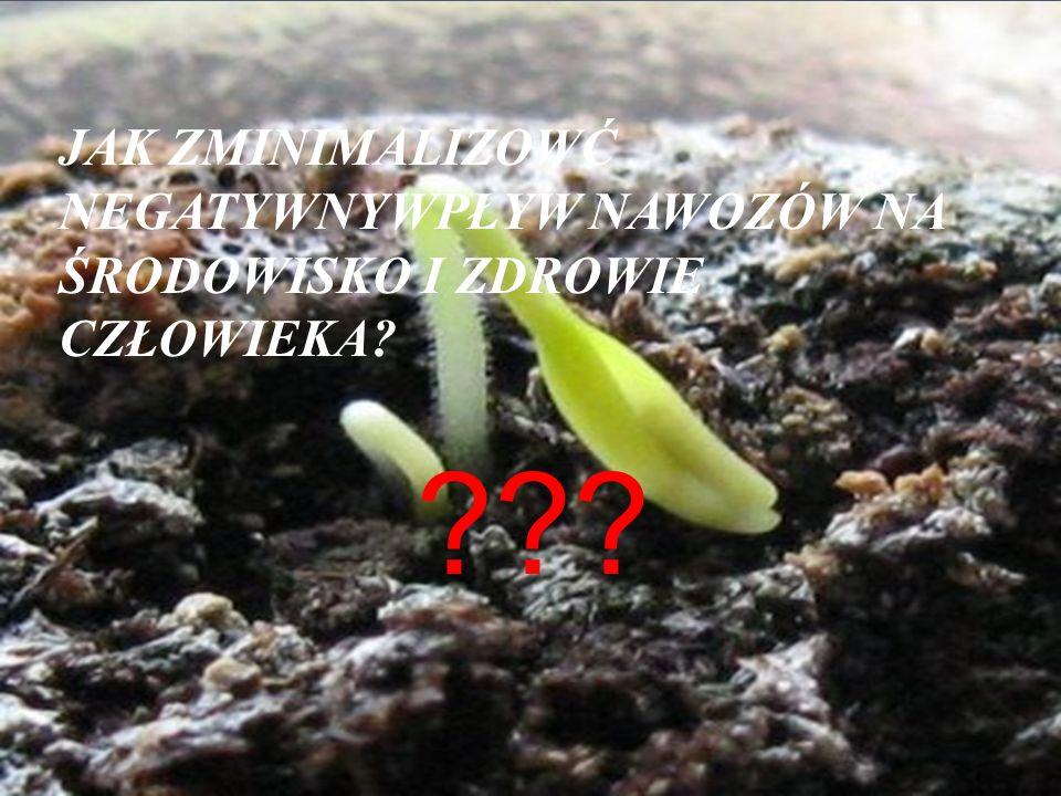 JAK ZMINIMALIZOWĆ NEGATYWNYWPŁYW NAWOZÓW NA ŚRODOWISKO I ZDROWIE CZŁOWIEKA? ???