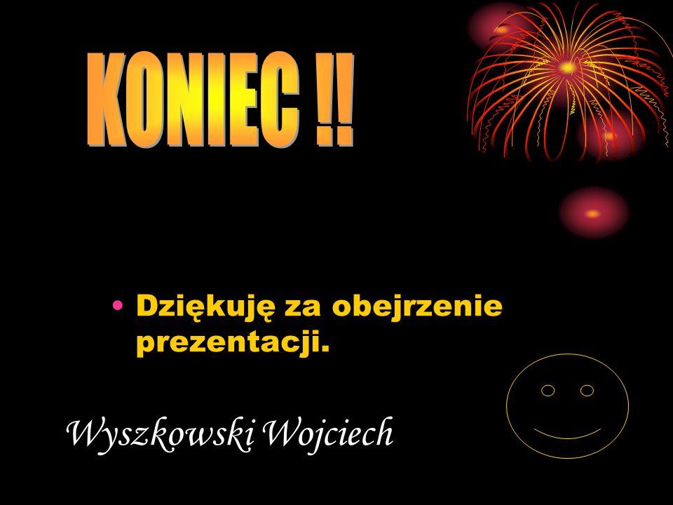 Wyszkowski Wojciech Dziękuję za obejrzenie prezentacji.