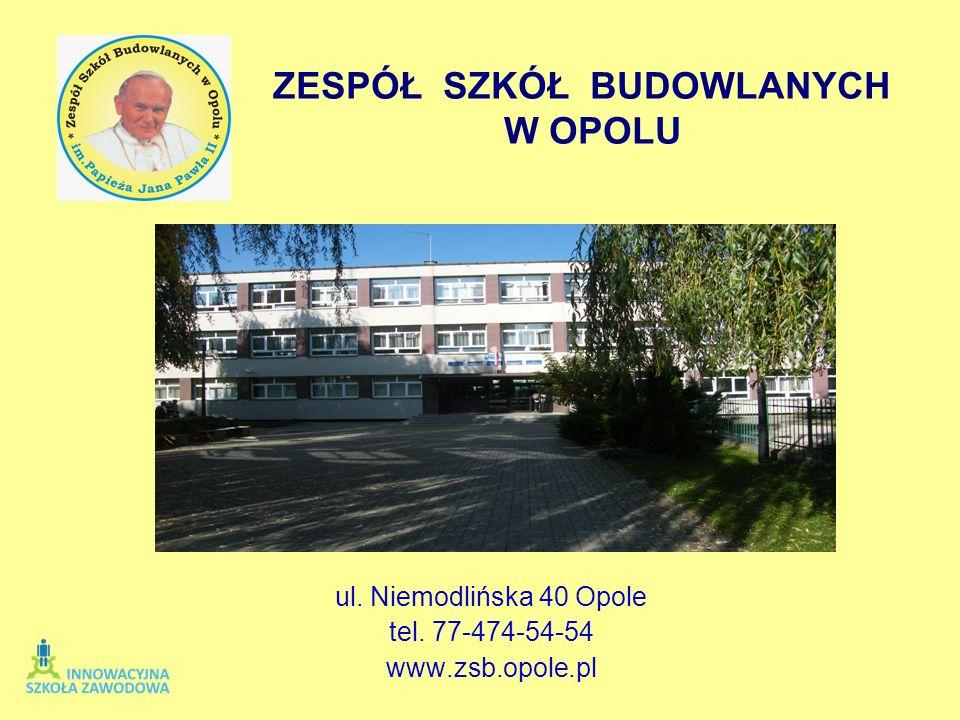 ul. Niemodlińska 40 Opole tel. 77-474-54-54 www.zsb.opole.pl ZESPÓŁ SZKÓŁ BUDOWLANYCH W OPOLU
