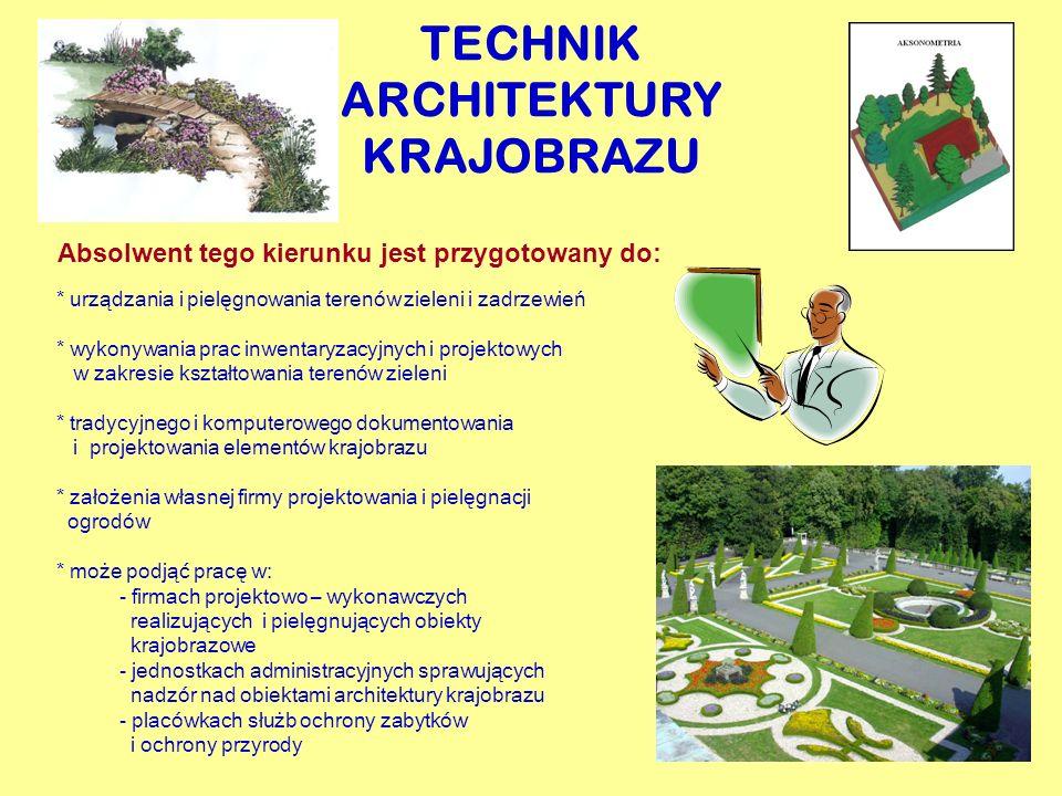 TECHNIK ARCHITEKTURY KRAJOBRAZU Absolwent tego kierunku jest przygotowany do: * urządzania i pielęgnowania terenów zieleni i zadrzewień * wykonywania