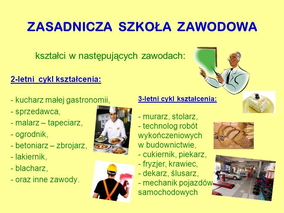 ZASADNICZA SZKO Ł A ZAWODOWA 2-letni cykl kształcenia: - kucharz małej gastronomii, - sprzedawca, - malarz – tapeciarz, - ogrodnik, - betoniarz – zbro