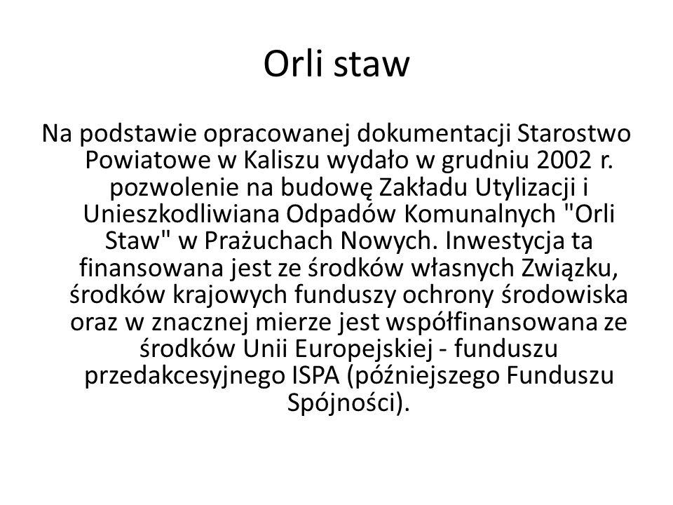 Orli staw Na podstawie opracowanej dokumentacji Starostwo Powiatowe w Kaliszu wydało w grudniu 2002 r. pozwolenie na budowę Zakładu Utylizacji i Unies