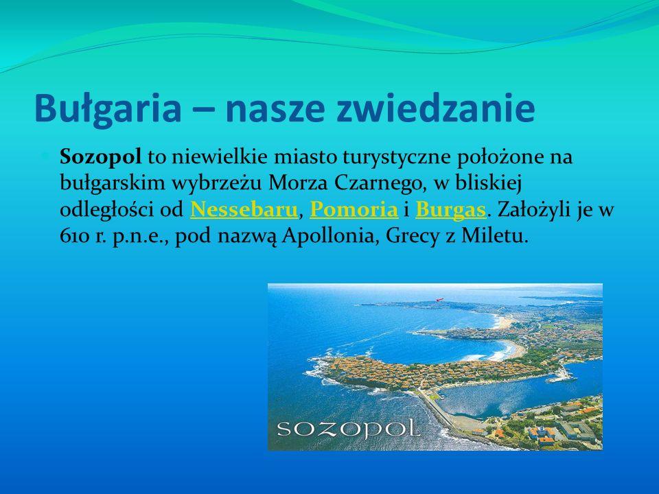 Bułgaria - Sozopol Ciekawym miejscem są zabytki – starożytne, które są pozostałością po panowaniu plemion Traków, Greków i Rzymian