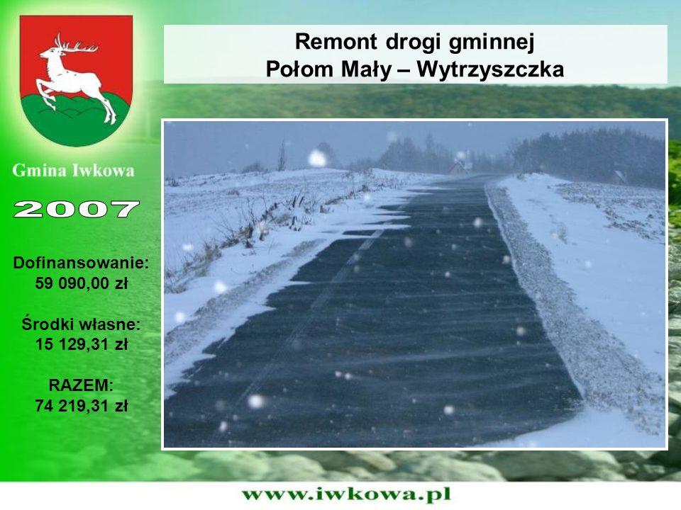 Remont drogi gminnej Połom Mały – Wytrzyszczka Dofinansowanie: 59 090,00 zł Środki własne: 15 129,31 zł RAZEM: 74 219,31 zł
