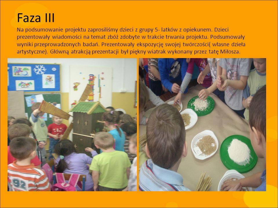 Faza III Na podsumowanie projektu zaprosiliśmy dzieci z grupy 5- latków z opiekunem. Dzieci prezentowały wiadomości na temat zbóż zdobyte w trakcie tr
