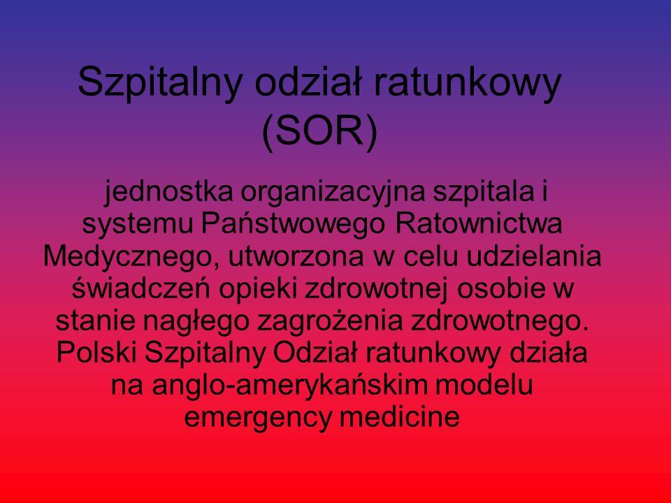 Szpitalny odział ratunkowy (SOR) jednostka organizacyjna szpitala i systemu Państwowego Ratownictwa Medycznego, utworzona w celu udzielania świadczeń