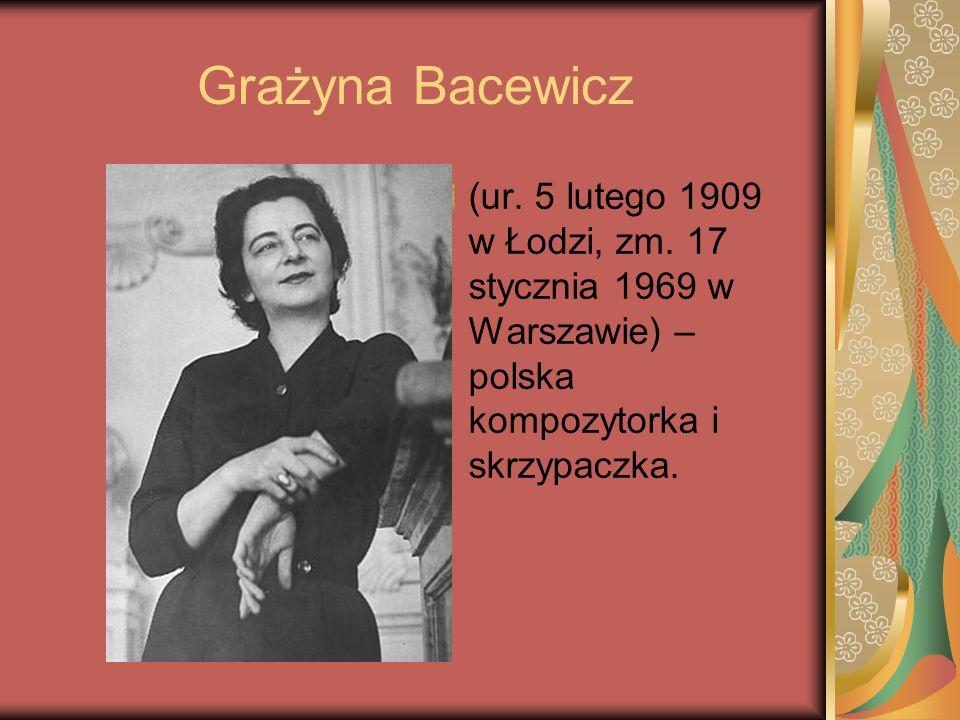 Grażyna Bacewicz (ur. 5 lutego 1909 w Łodzi, zm. 17 stycznia 1969 w Warszawie) – polska kompozytorka i skrzypaczka.