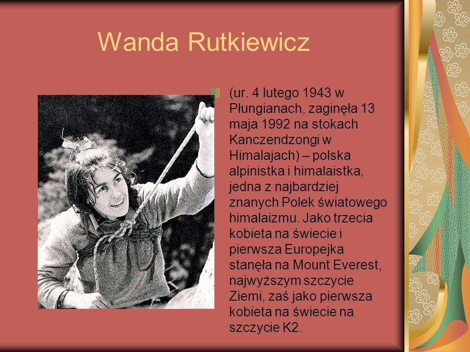 Wanda Rutkiewicz (ur. 4 lutego 1943 w Płungianach, zaginęła 13 maja 1992 na stokach Kanczendzongi w Himalajach) – polska alpinistka i himalaistka, jed