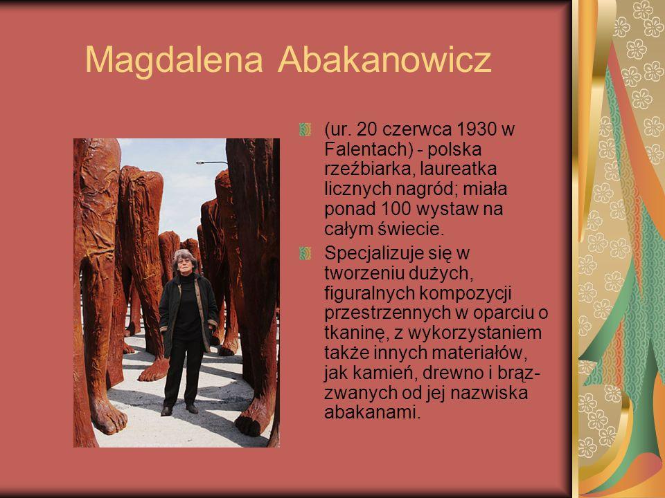 Magdalena Abakanowicz (ur. 20 czerwca 1930 w Falentach) - polska rzeźbiarka, laureatka licznych nagród; miała ponad 100 wystaw na całym świecie. Specj