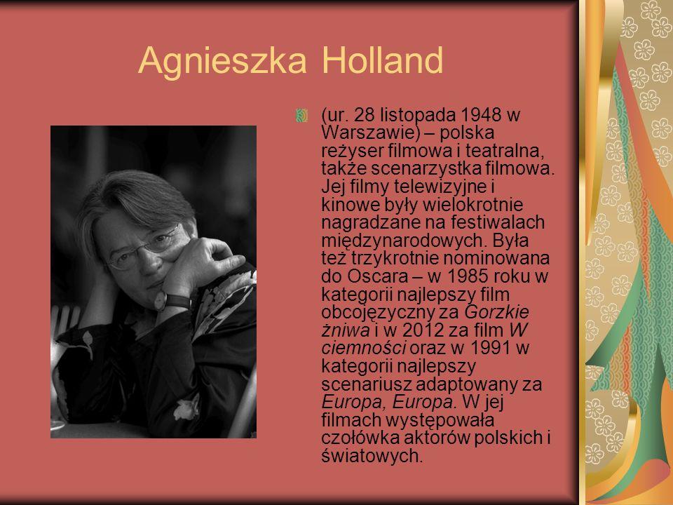 Agnieszka Holland (ur. 28 listopada 1948 w Warszawie) – polska reżyser filmowa i teatralna, także scenarzystka filmowa. Jej filmy telewizyjne i kinowe