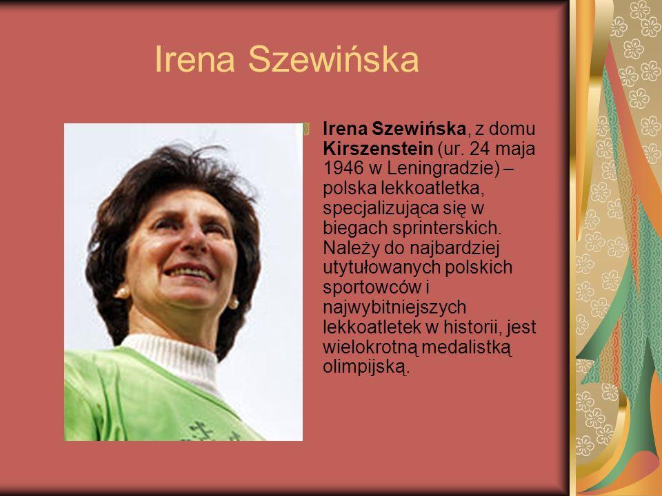 Irena Szewińska Irena Szewińska, z domu Kirszenstein (ur. 24 maja 1946 w Leningradzie) – polska lekkoatletka, specjalizująca się w biegach sprinterski