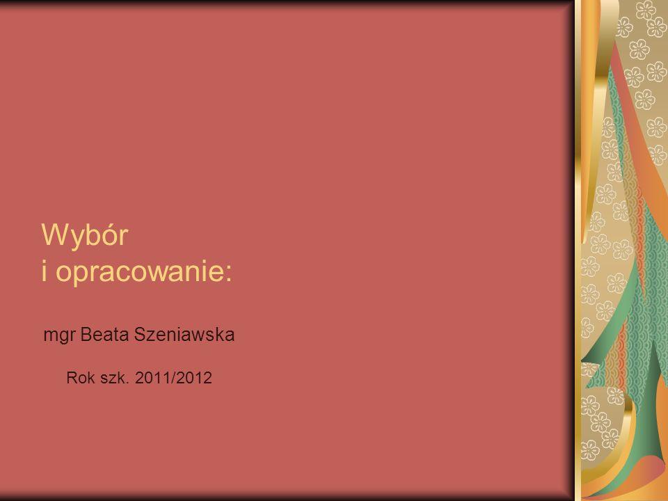 Wybór i opracowanie: mgr Beata Szeniawska Rok szk. 2011/2012