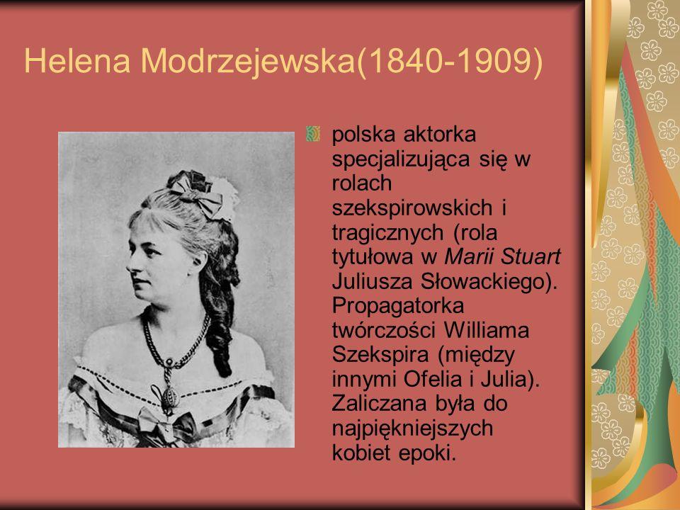 Helena Modrzejewska(1840-1909) polska aktorka specjalizująca się w rolach szekspirowskich i tragicznych (rola tytułowa w Marii Stuart Juliusza Słowack