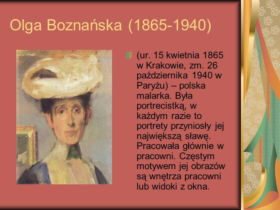 Olga Boznańska (1865-1940) (ur. 15 kwietnia 1865 w Krakowie, zm. 26 października 1940 w Paryżu) – polska malarka. Była portrecistką, w każdym razie to