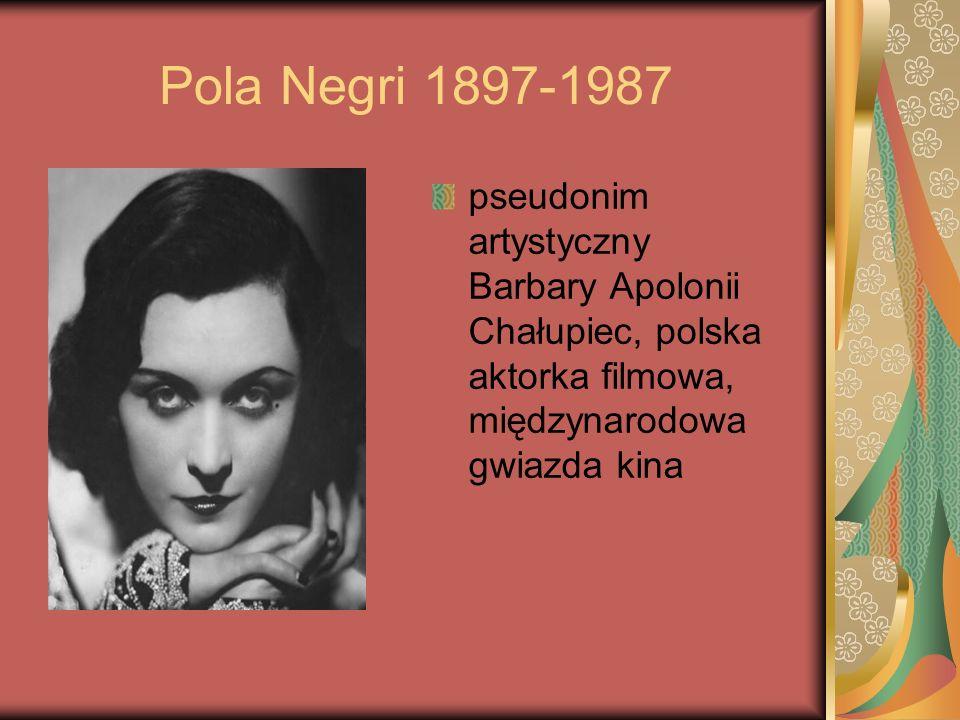 Pola Negri 1897-1987 pseudonim artystyczny Barbary Apolonii Chałupiec, polska aktorka filmowa, międzynarodowa gwiazda kina