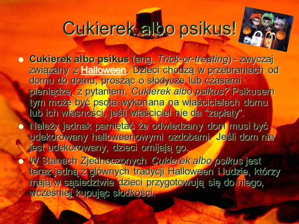 Cukierek albo psikus.Cukierek albo psikus (ang. Trick-or-treating) - zwyczaj związany z Halloween.