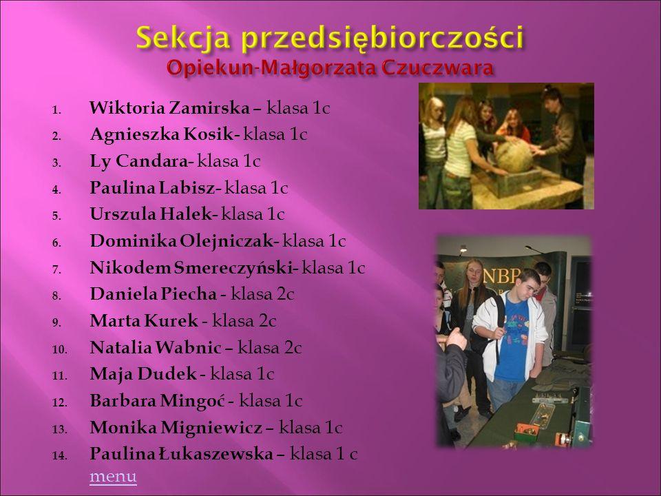 1. Wiktoria Zamirska – klasa 1c 2. Agnieszka Kosik - klasa 1c 3.