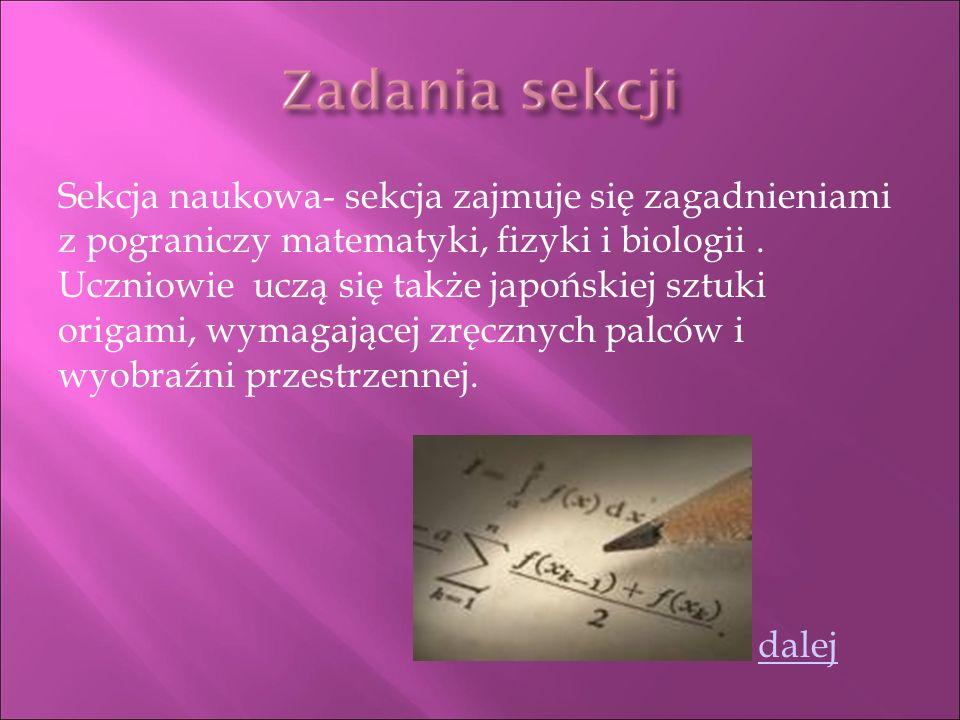Sekcja naukowa- sekcja zajmuje się zagadnieniami z pograniczy matematyki, fizyki i biologii.
