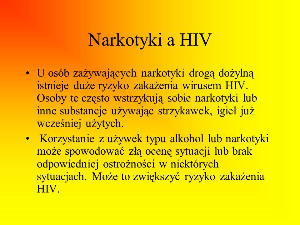 Narkotyki a HIV U osób zażywających narkotyki drogą dożylną istnieje duże ryzyko zakażenia wirusem HIV. Osoby te często wstrzykują sobie narkotyki lub