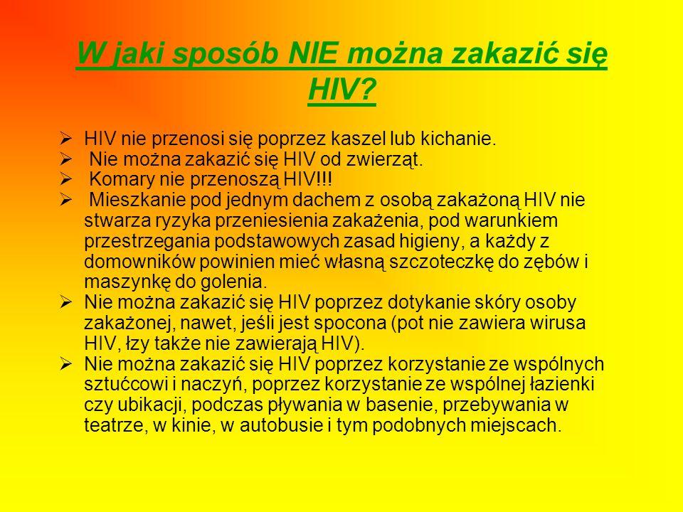 W jaki sposób NIE można zakazić się HIV? HIV nie przenosi się poprzez kaszel lub kichanie. Nie można zakazić się HIV od zwierząt. Komary nie przenoszą