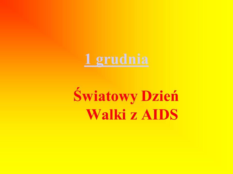1 grudnia 1 grudnia Światowy Dzień Walki z AIDS