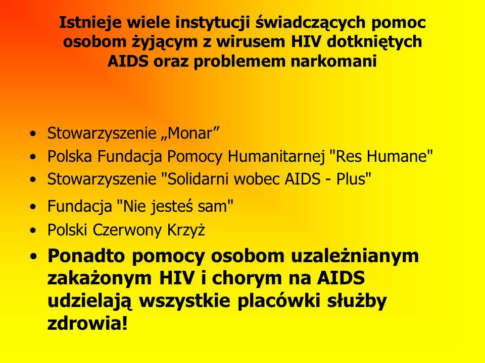 Istnieje wiele instytucji świadczących pomoc osobom żyjącym z wirusem HIV dotkniętych AIDS oraz problemem narkomani Stowarzyszenie Monar Polska Fundac