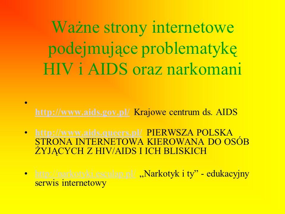 Ważne strony internetowe podejmujące problematykę HIV i AIDS oraz narkomani http://www.aids.gov.pl/ Krajowe centrum ds. AIDS http://www.aids.gov.pl/ h