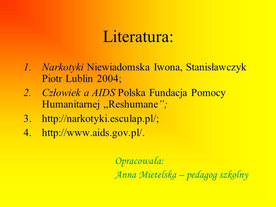 Literatura: 1.Narkotyki Niewiadomska Iwona, Stanisławczyk Piotr Lublin 2004; 2.Człowiek a AIDS Polska Fundacja Pomocy Humanitarnej Reshumane; 3.http:/