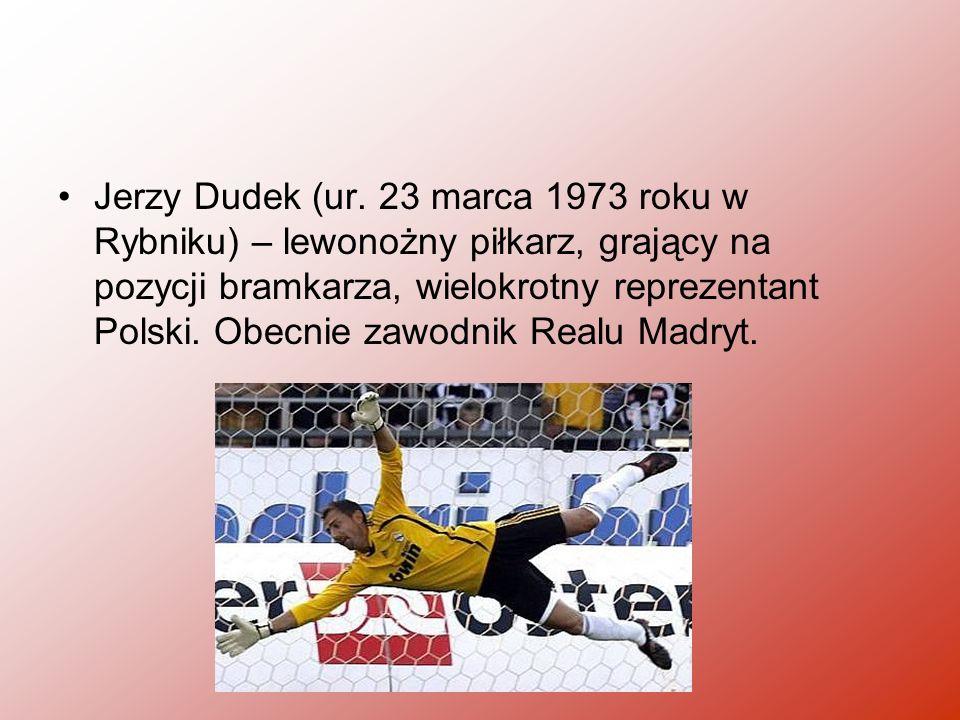 Jerzy Dudek (ur. 23 marca 1973 roku w Rybniku) – lewonożny piłkarz, grający na pozycji bramkarza, wielokrotny reprezentant Polski. Obecnie zawodnik Re