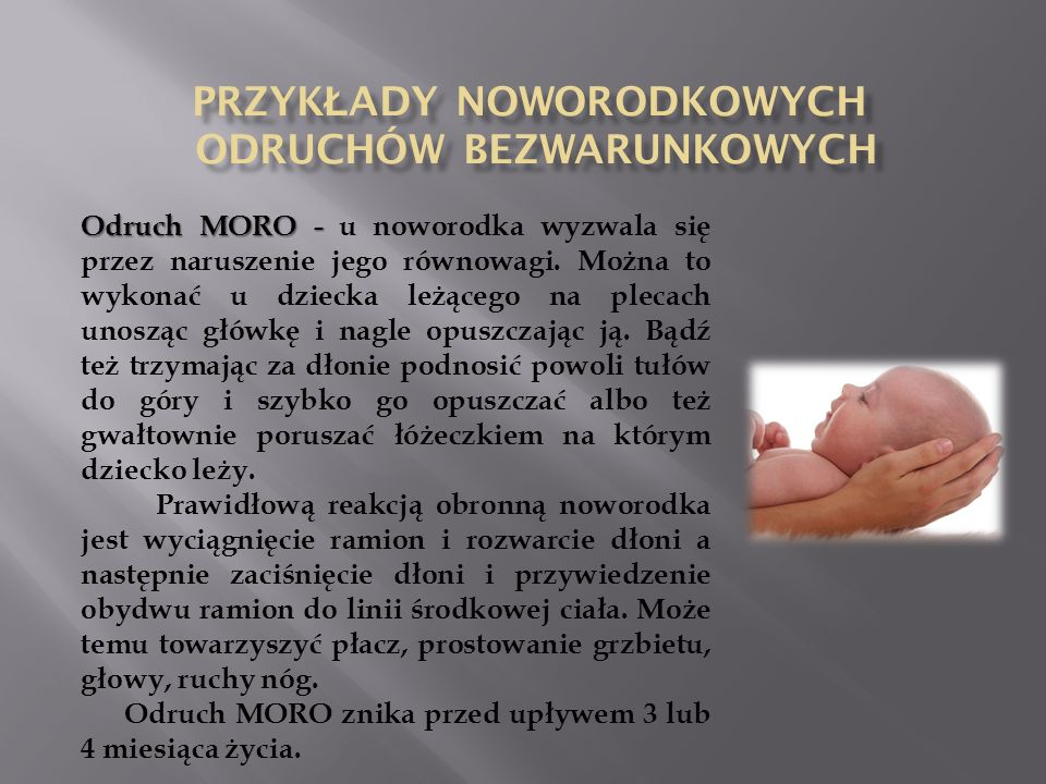 Odruch chwytny - Odruch chwytny - wywołuje się go układając palec w dłoń noworodka Uchwyt ten jest tak silny, że wytrzymuje uniesienie barków ponad powierzchnią, na której leży dziecko.