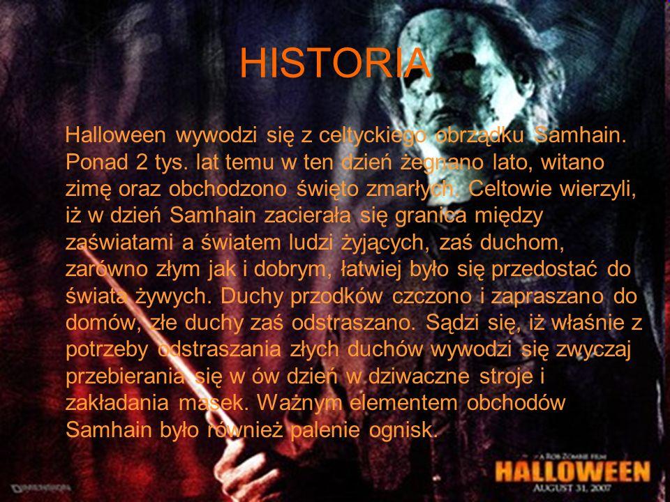 HISTORIA Halloween wywodzi się z celtyckiego obrządku Samhain. Ponad 2 tys. lat temu w ten dzień żegnano lato, witano zimę oraz obchodzono święto zmar