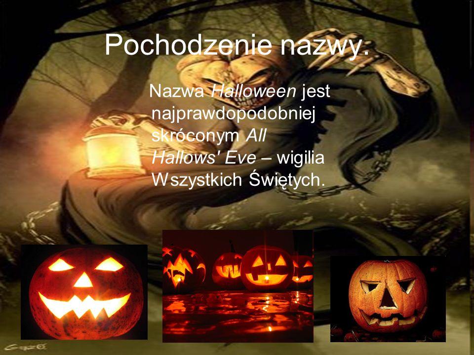 Pochodzenie nazwy. Nazwa Halloween jest najprawdopodobniej skróconym All Hallows' Eve – wigilia Wszystkich Świętych.