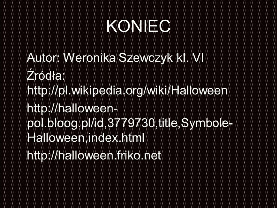 KONIEC Autor: Weronika Szewczyk kl. VI Źródła: http://pl.wikipedia.org/wiki/Halloween http://halloween- pol.bloog.pl/id,3779730,title,Symbole- Hallowe