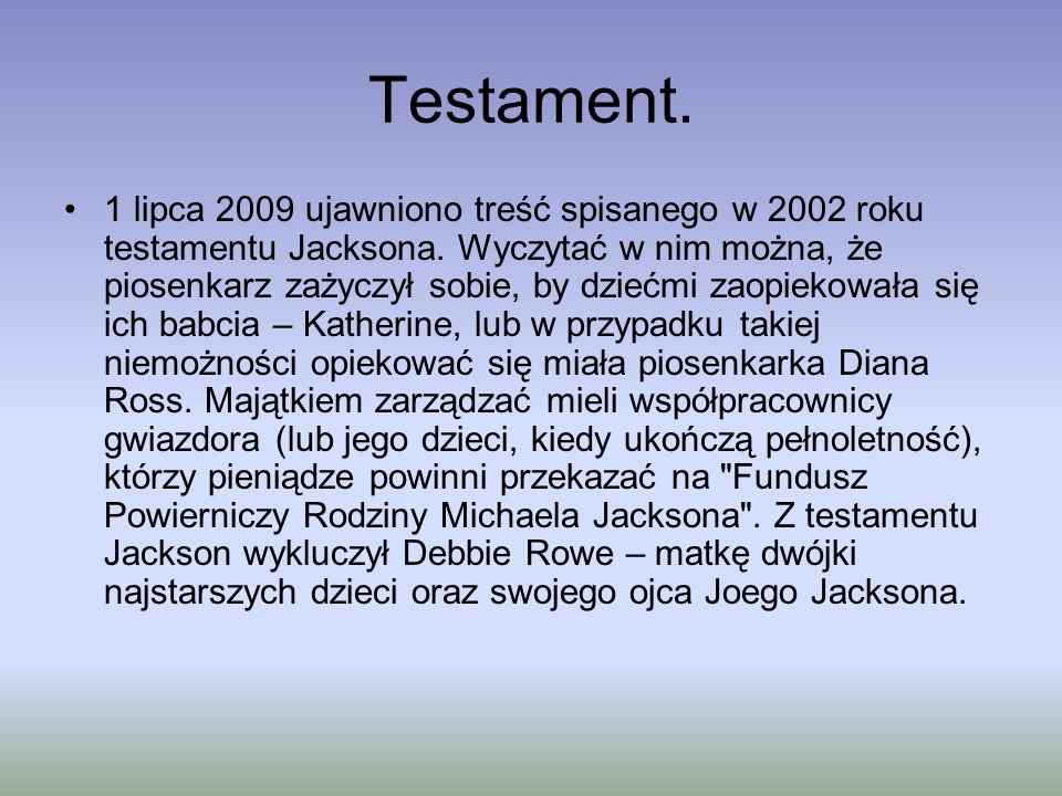 Testament.1 lipca 2009 ujawniono treść spisanego w 2002 roku testamentu Jacksona.