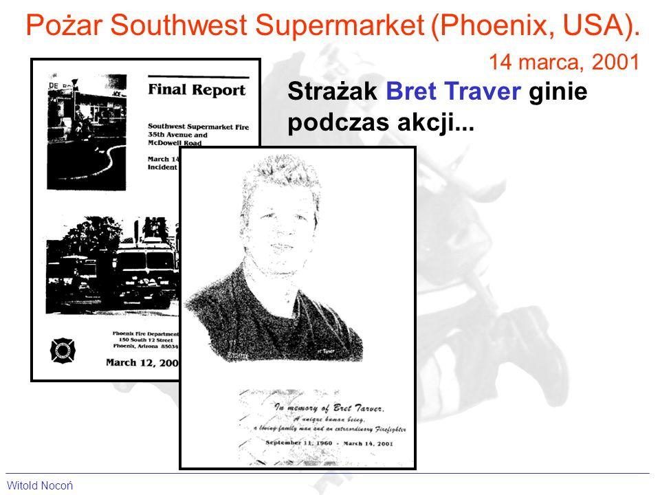 Pożar Southwest Supermarket (Phoenix, USA). 14 marca, 2001 Strażak Bret Traver ginie podczas akcji... Witold Nocoń