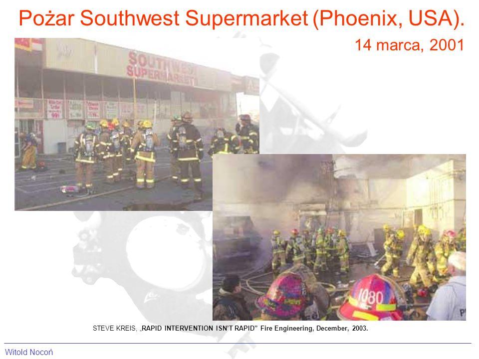 Pożar Southwest Supermarket (Phoenix, USA). 14 marca, 2001 STEVE KREIS, RAPID INTERVENTION ISNT RAPID Fire Engineering, December, 2003. Witold Nocoń