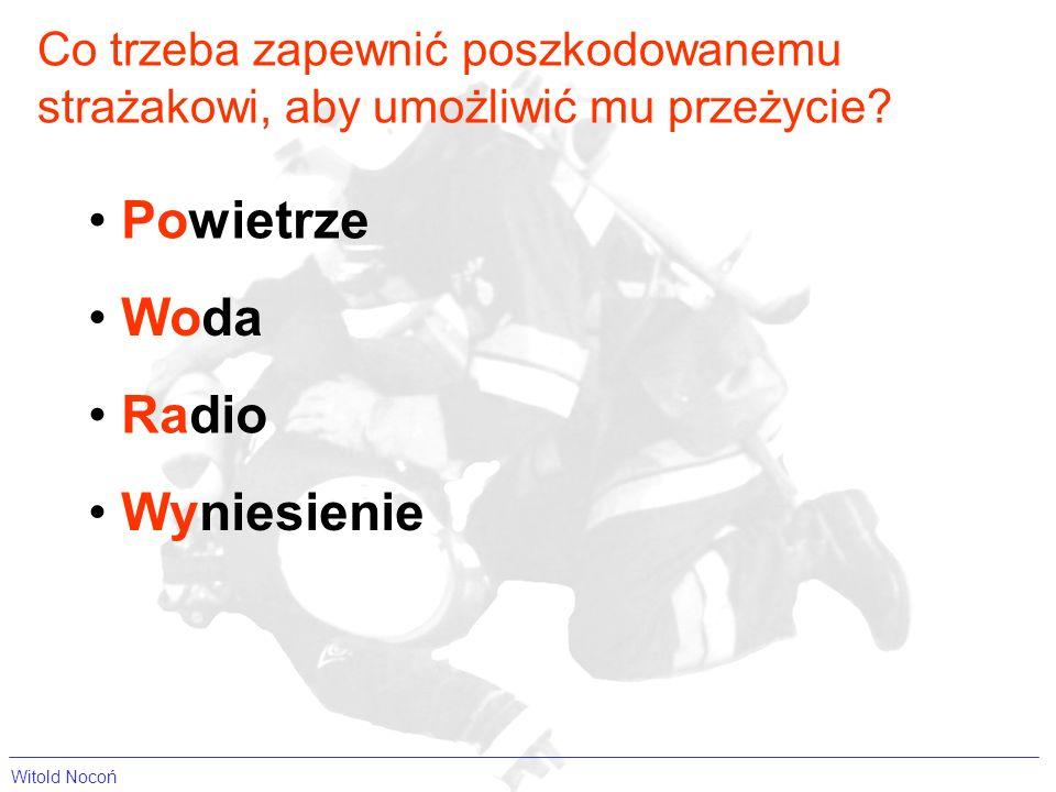 Powietrze Woda Radio Wyniesienie Co trzeba zapewnić poszkodowanemu strażakowi, aby umożliwić mu przeżycie.