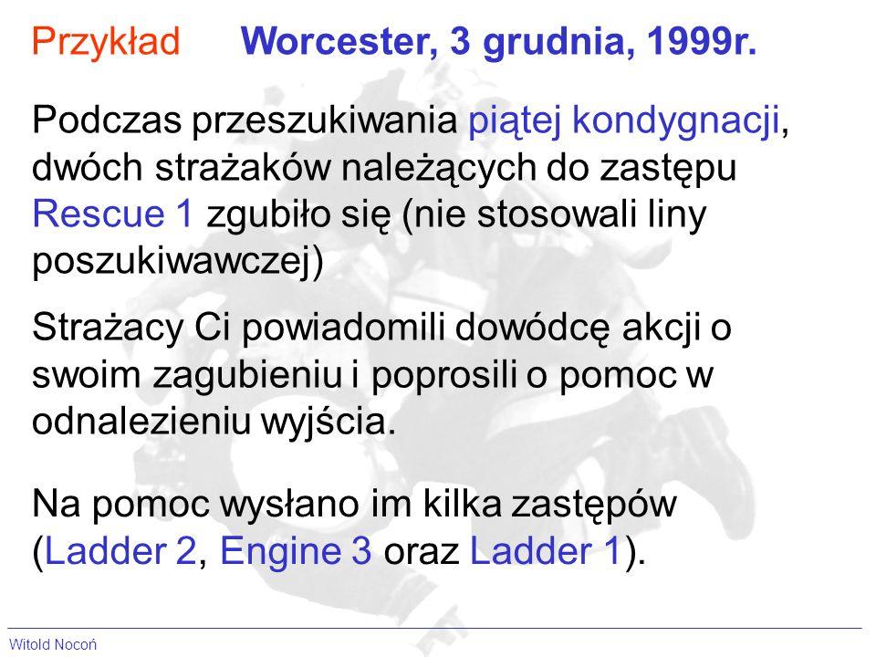 Witold Nocoń PrzykładWorcester, 3 grudnia, 1999r. Podczas przeszukiwania piątej kondygnacji, dwóch strażaków należących do zastępu Rescue 1 zgubiło si