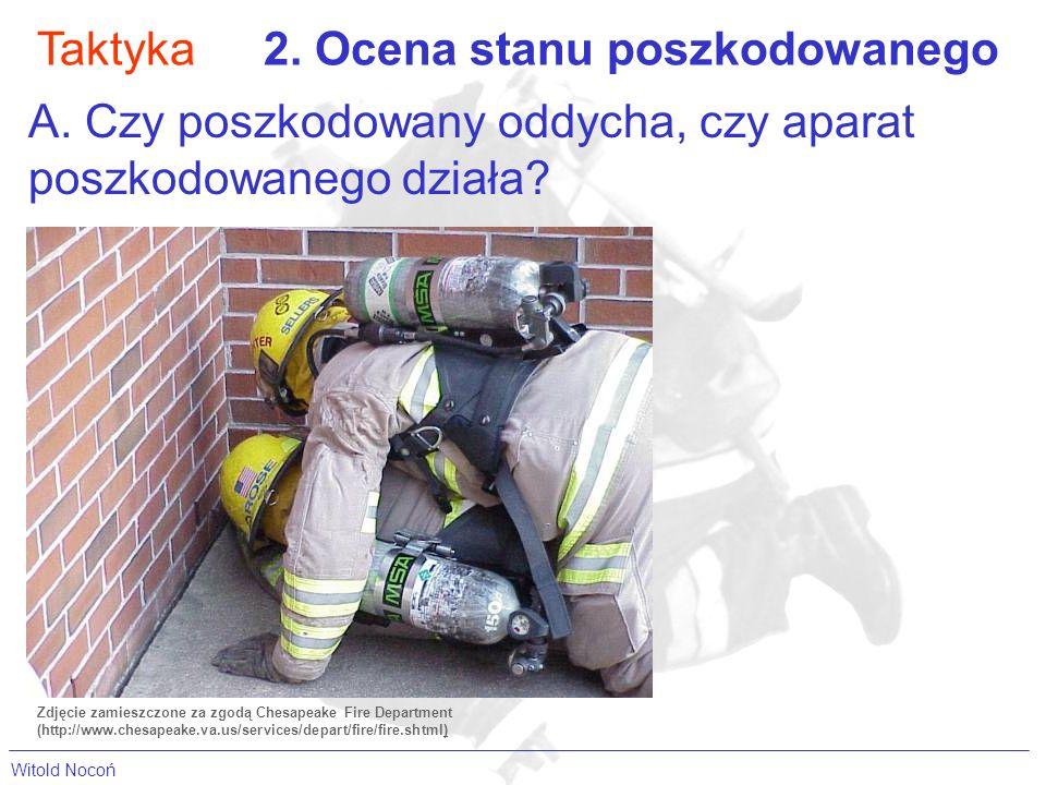 Taktyka2. Ocena stanu poszkodowanego A. Czy poszkodowany oddycha, czy aparat poszkodowanego działa? Zdjęcie zamieszczone za zgodą Chesapeake Fire Depa