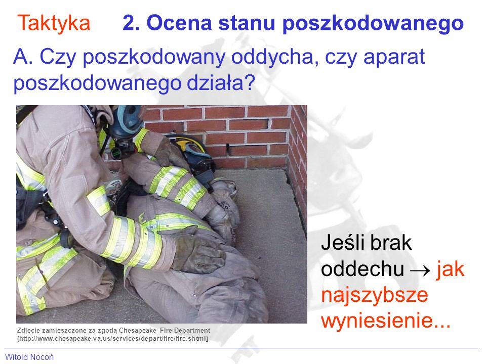 Taktyka2. Ocena stanu poszkodowanego A. Czy poszkodowany oddycha, czy aparat poszkodowanego działa? Jeśli brak oddechu jak najszybsze wyniesienie... Z