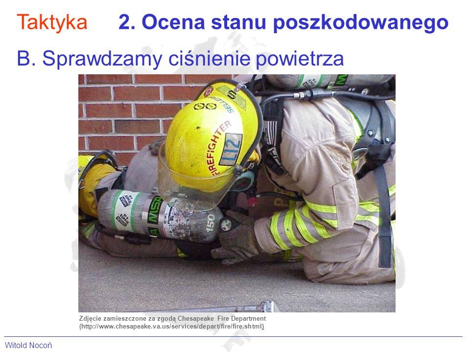 Taktyka2. Ocena stanu poszkodowanego B. Sprawdzamy ciśnienie powietrza Zdjęcie zamieszczone za zgodą Chesapeake Fire Department (http://www.chesapeake