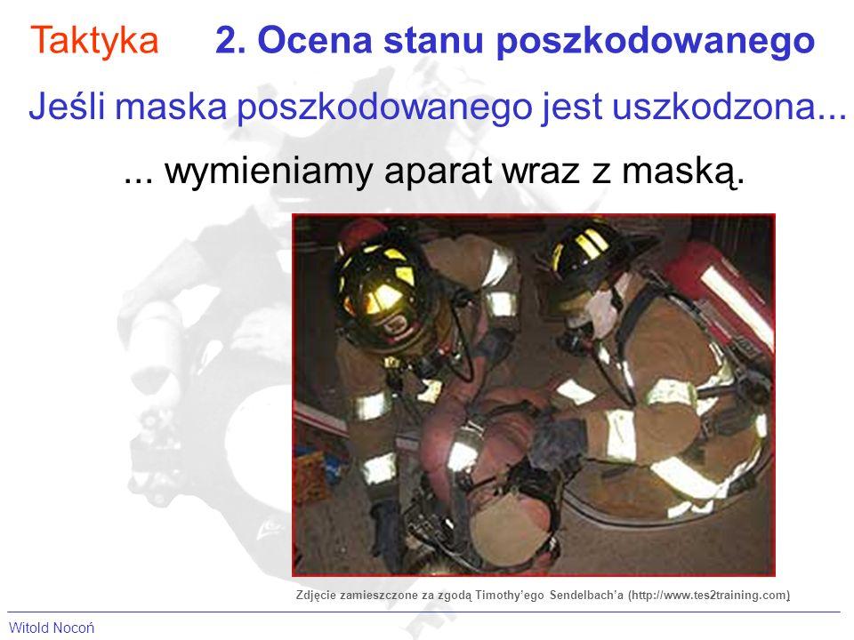 Taktyka2. Ocena stanu poszkodowanego Jeśli maska poszkodowanego jest uszkodzona...... wymieniamy aparat wraz z maską. Zdjęcie zamieszczone za zgodą Ti