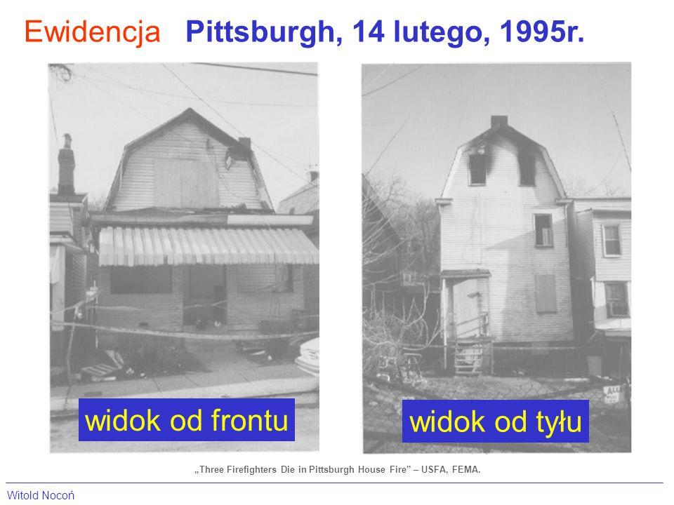 EwidencjaPittsburgh, 14 lutego, 1995r. widok od tyłu widok od frontu Three Firefighters Die in Pittsburgh House Fire – USFA, FEMA. Witold Nocoń