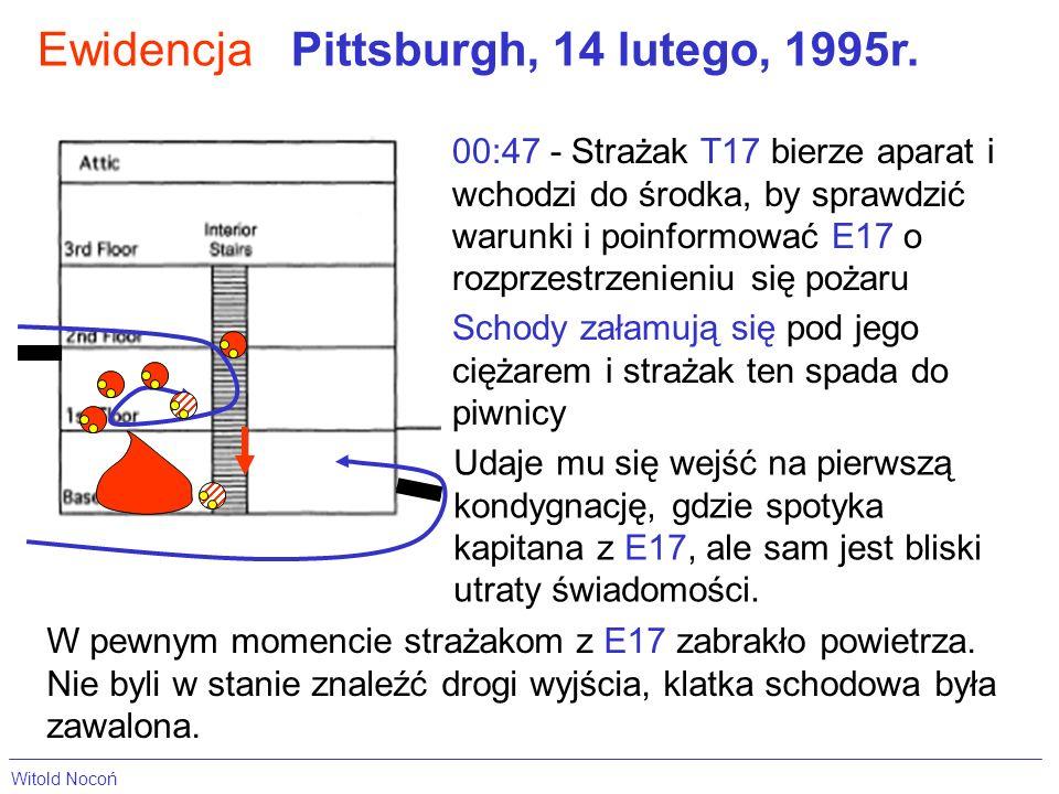 EwidencjaPittsburgh, 14 lutego, 1995r. 00:47 - Strażak T17 bierze aparat i wchodzi do środka, by sprawdzić warunki i poinformować E17 o rozprzestrzeni