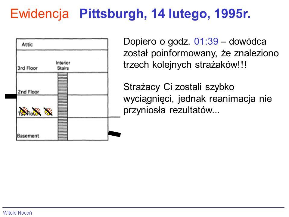 EwidencjaPittsburgh, 14 lutego, 1995r. Dopiero o godz. 01:39 – dowódca został poinformowany, że znaleziono trzech kolejnych strażaków!!! Strażacy Ci z