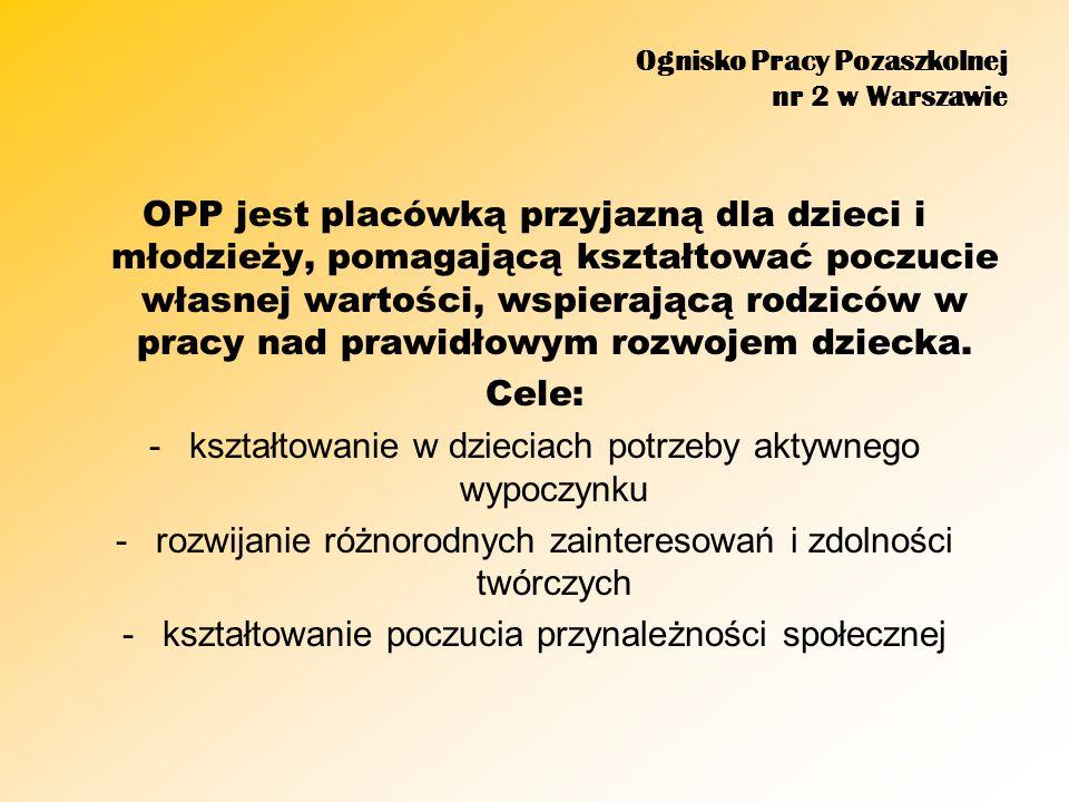Ognisko Pracy Pozaszkolnej nr 2 w Warszawie OPP jest placówką przyjazną dla dzieci i młodzieży, pomagającą kształtować poczucie własnej wartości, wspi